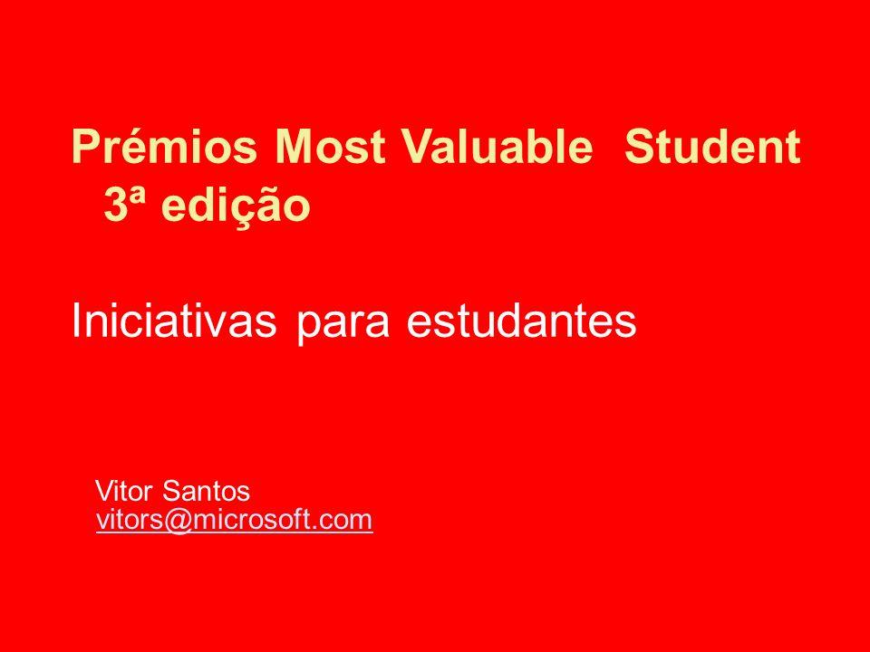 Prémios Most Valuable Student 3ª edição Iniciativas para estudantes Vitor Santos vitors@microsoft.com vitors@microsoft.com
