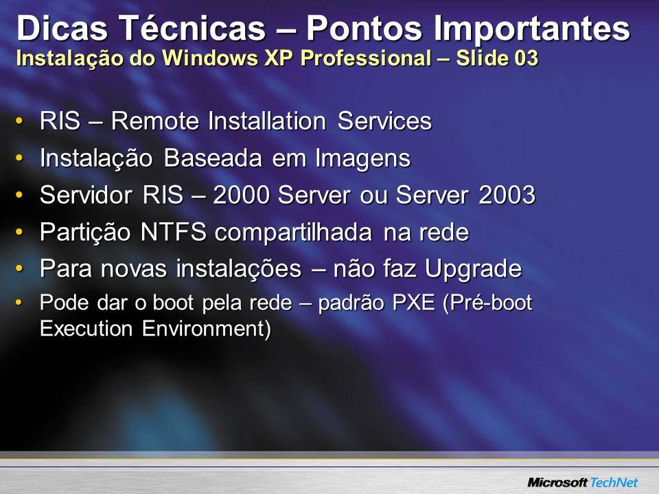 Dicas Técnicas – Pontos Importantes Instalação do Windows XP Professional – Slide 03 RIS – Remote Installation ServicesRIS – Remote Installation Servi