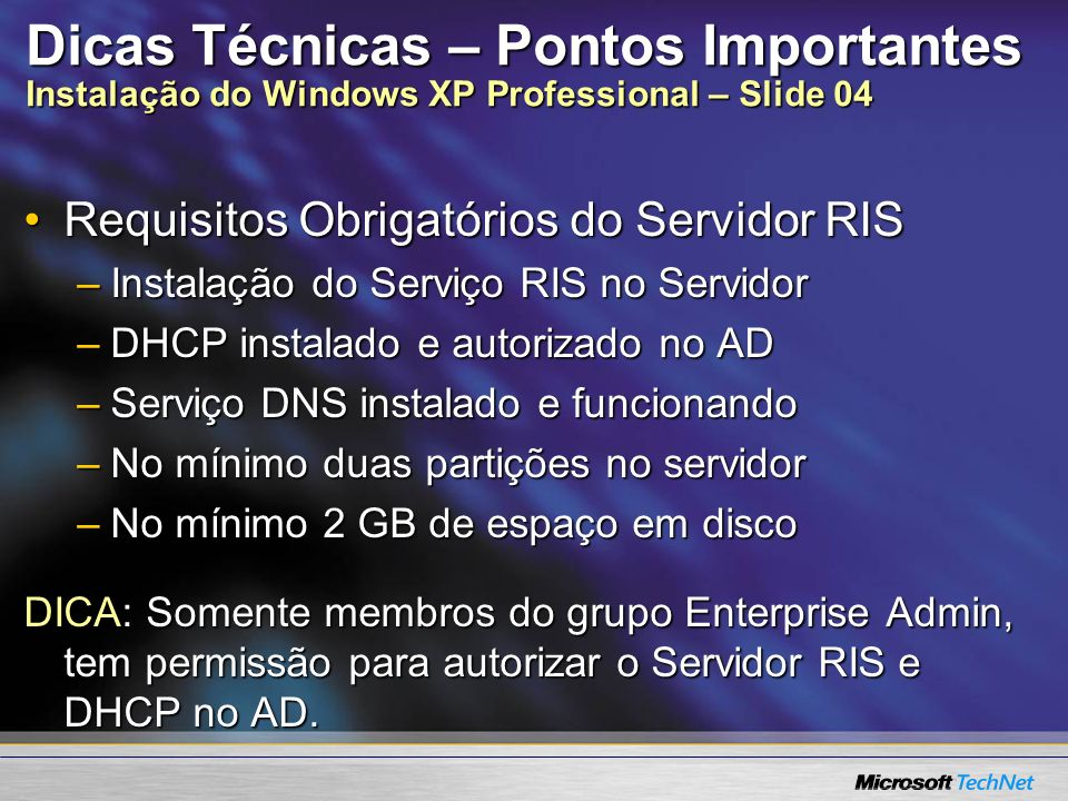 Dicas Técnicas – Pontos Importantes Instalação do Windows XP Professional – Slide 04 Requisitos Obrigatórios do Servidor RISRequisitos Obrigatórios do