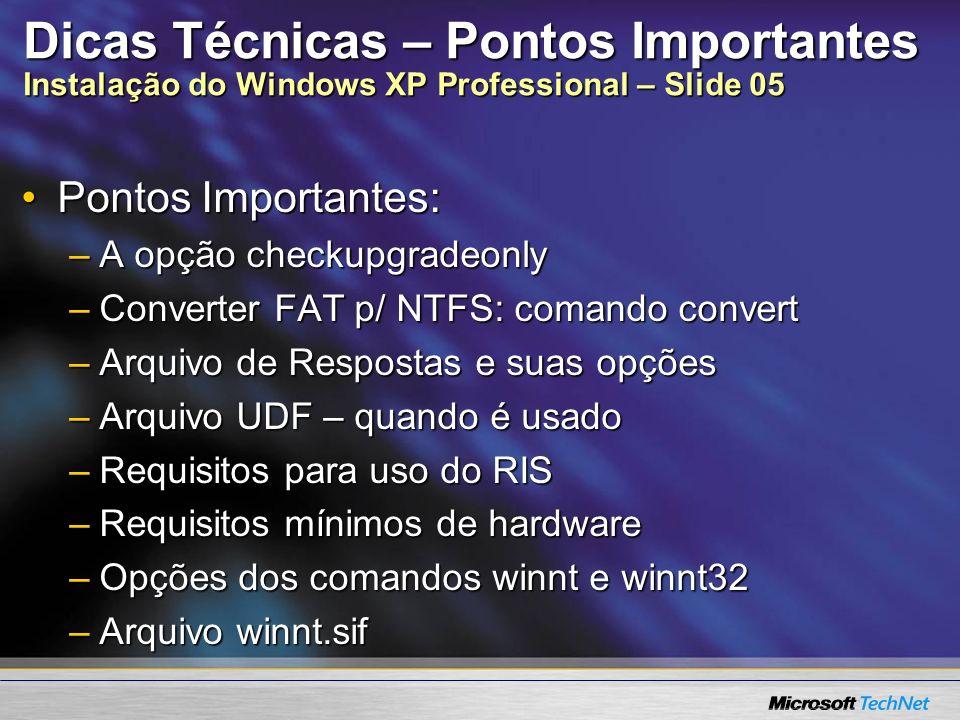 Dicas Técnicas – Pontos Importantes Instalação do Windows XP Professional – Slide 05 Pontos Importantes:Pontos Importantes: –A opção checkupgradeonly