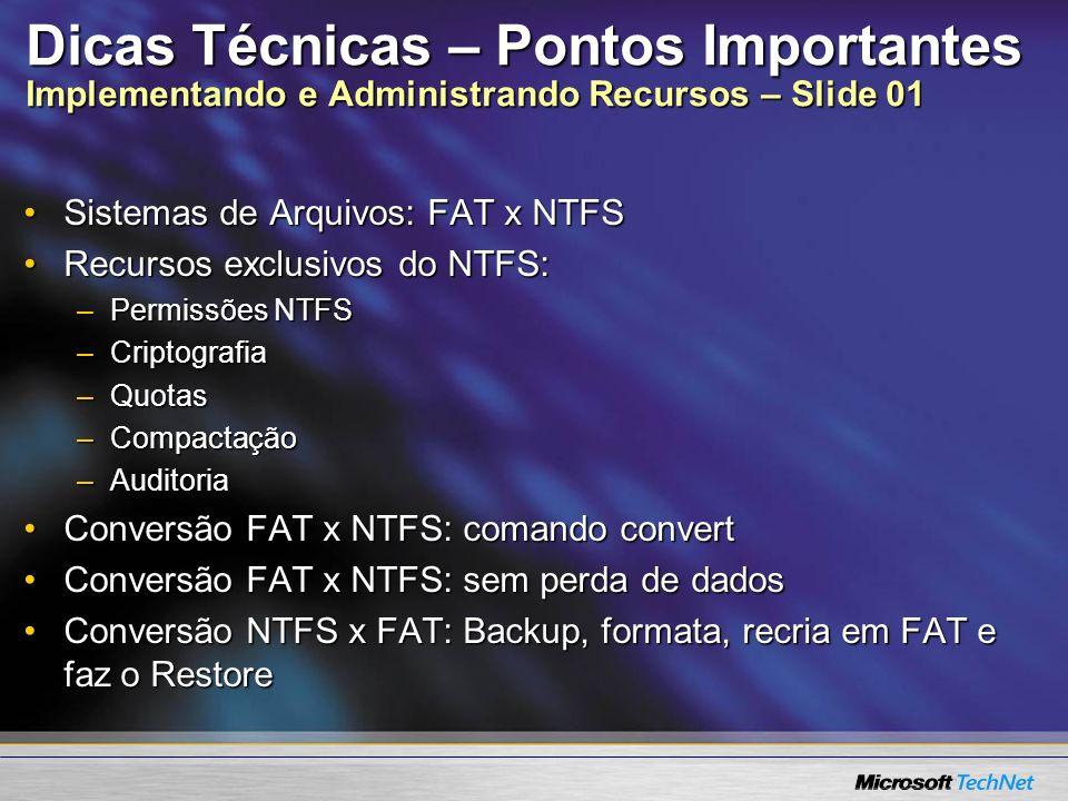 Dicas Técnicas – Pontos Importantes Implementando e Administrando Recursos – Slide 01 Sistemas de Arquivos: FAT x NTFSSistemas de Arquivos: FAT x NTFS