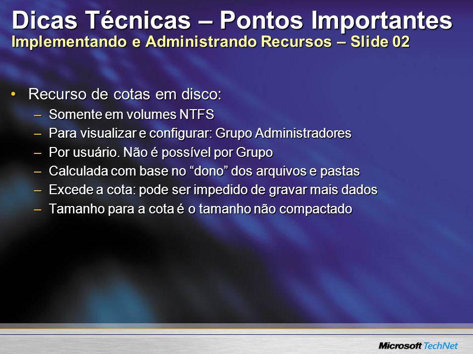 Dicas Técnicas – Pontos Importantes Implementando e Administrando Recursos – Slide 02 Recurso de cotas em disco:Recurso de cotas em disco: –Somente em