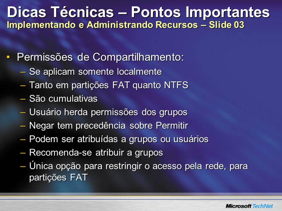 Dicas Técnicas – Pontos Importantes Implementando e Administrando Recursos – Slide 03 Permissões de Compartilhamento:Permissões de Compartilhamento: –