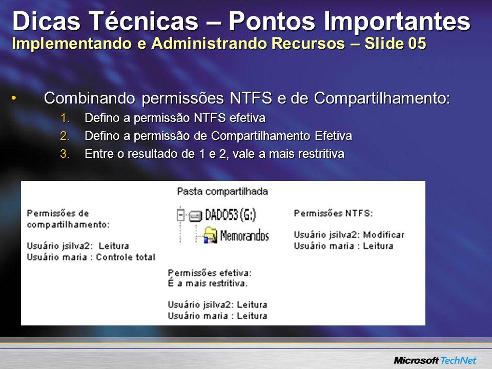 Dicas Técnicas – Pontos Importantes Implementando e Administrando Recursos – Slide 05 Combinando permissões NTFS e de Compartilhamento:Combinando perm