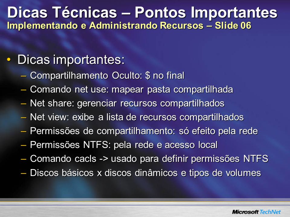 Dicas Técnicas – Pontos Importantes Implementando e Administrando Recursos – Slide 06 Dicas importantes:Dicas importantes: –Compartilhamento Oculto: $