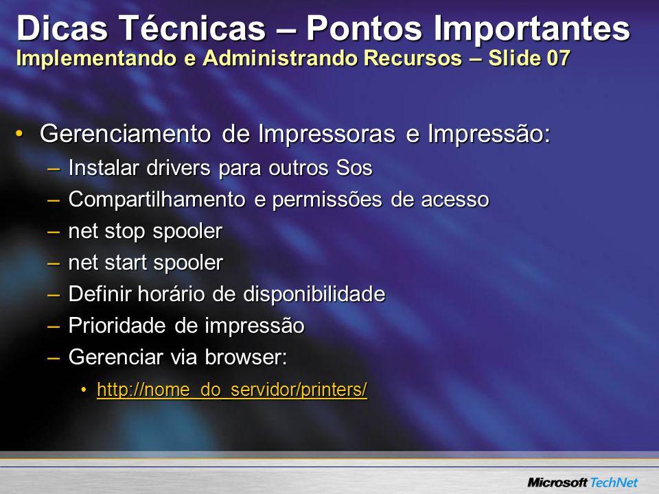 Dicas Técnicas – Pontos Importantes Implementando e Administrando Recursos – Slide 07 Gerenciamento de Impressoras e Impressão:Gerenciamento de Impres