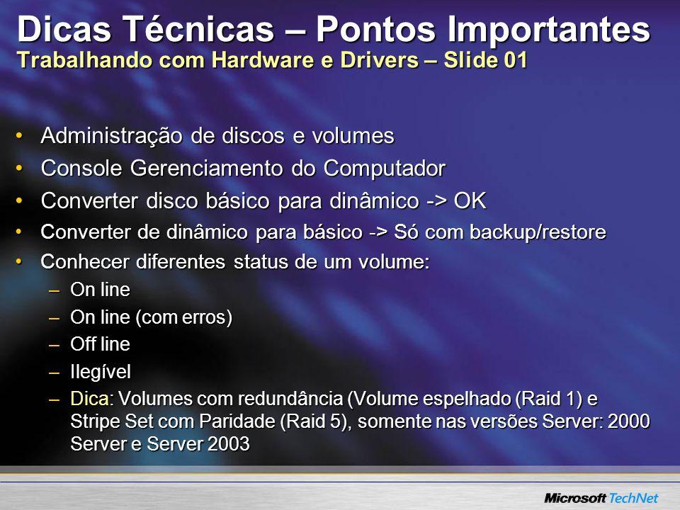 Dicas Técnicas – Pontos Importantes Trabalhando com Hardware e Drivers – Slide 01 Administração de discos e volumesAdministração de discos e volumes C