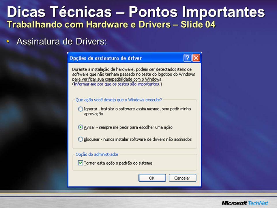 Dicas Técnicas – Pontos Importantes Trabalhando com Hardware e Drivers – Slide 04 Assinatura de Drivers:Assinatura de Drivers: