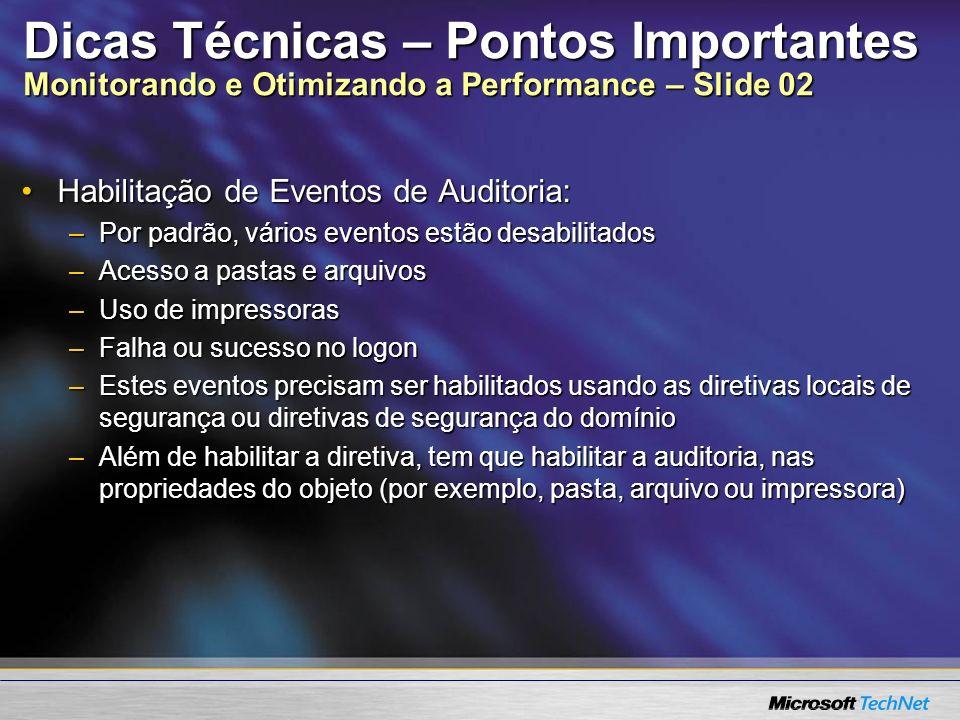 Dicas Técnicas – Pontos Importantes Monitorando e Otimizando a Performance – Slide 02 Habilitação de Eventos de Auditoria:Habilitação de Eventos de Au