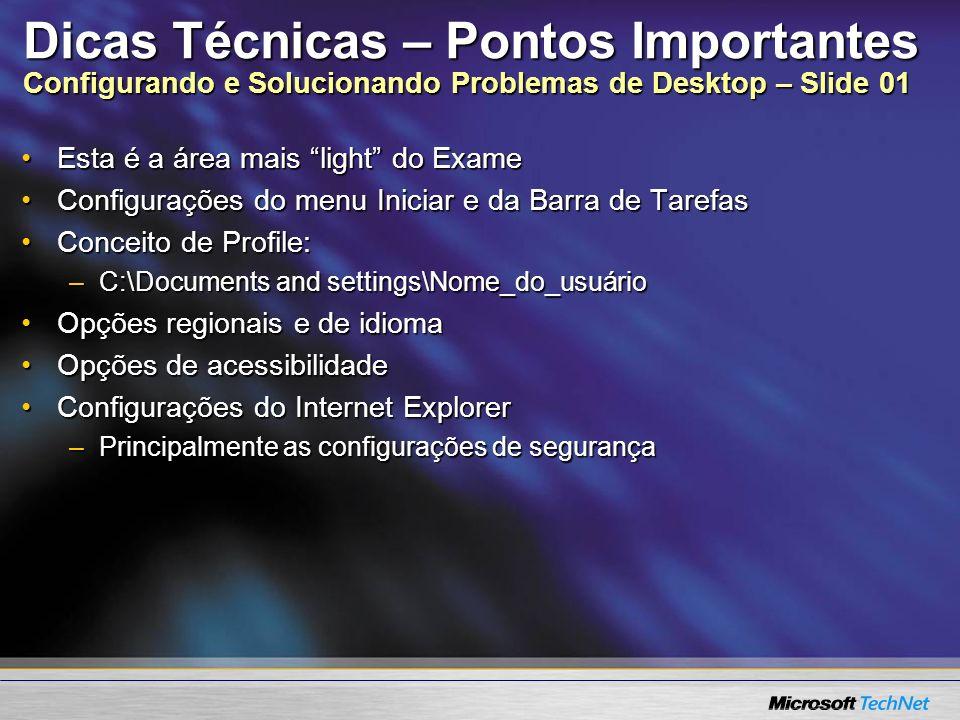 Dicas Técnicas – Pontos Importantes Configurando e Solucionando Problemas de Desktop – Slide 01 Esta é a área mais light do ExameEsta é a área mais li
