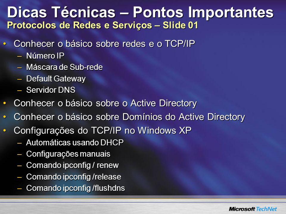 Dicas Técnicas – Pontos Importantes Protocolos de Redes e Serviços – Slide 01 Conhecer o básico sobre redes e o TCP/IPConhecer o básico sobre redes e