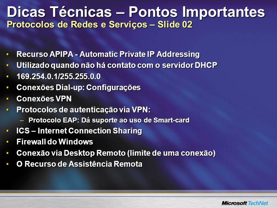 Dicas Técnicas – Pontos Importantes Protocolos de Redes e Serviços – Slide 02 Recurso APIPA - Automatic Private IP AddressingRecurso APIPA - Automatic