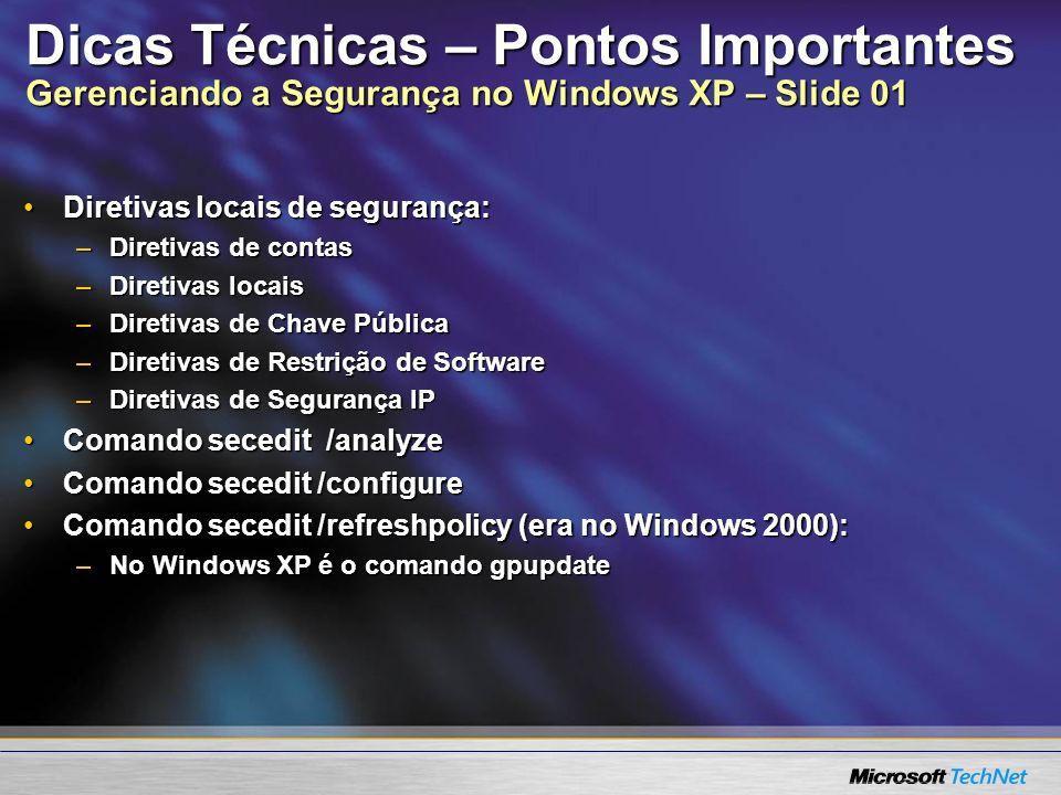 Dicas Técnicas – Pontos Importantes Gerenciando a Segurança no Windows XP – Slide 01 Diretivas locais de segurança:Diretivas locais de segurança: –Dir