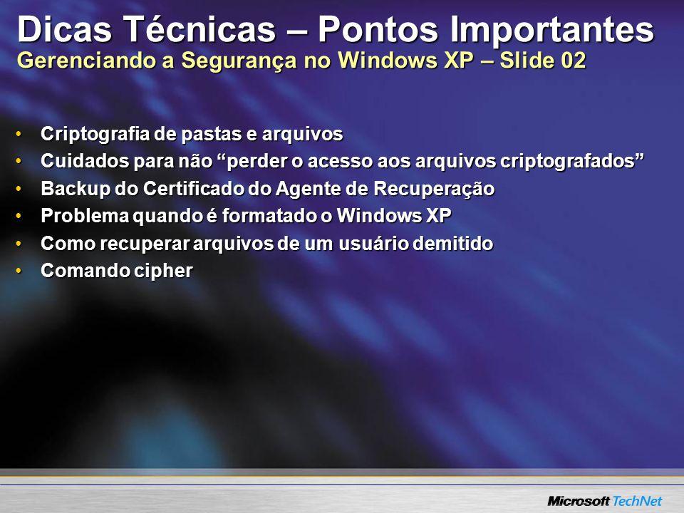Dicas Técnicas – Pontos Importantes Gerenciando a Segurança no Windows XP – Slide 02 Criptografia de pastas e arquivosCriptografia de pastas e arquivo