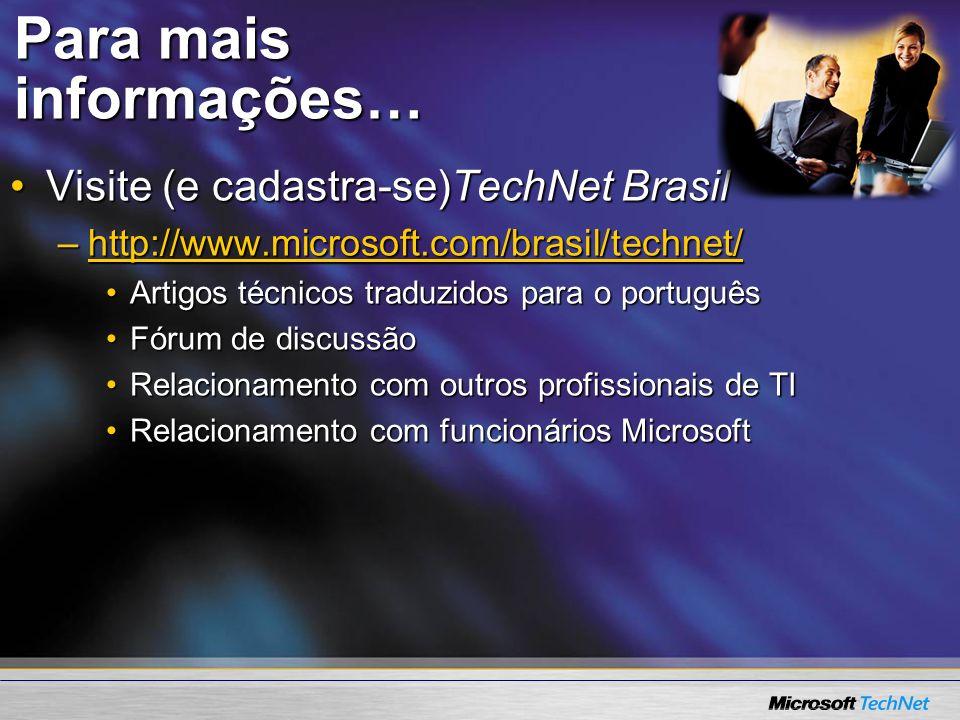 Para mais informações… Visite (e cadastra-se)TechNet BrasilVisite (e cadastra-se)TechNet Brasil –http://www.microsoft.com/brasil/technet/ http://www.m