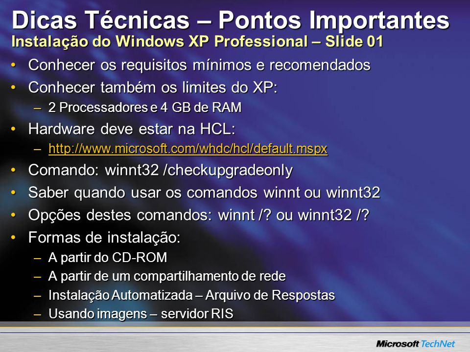 Dicas Técnicas – Pontos Importantes Instalação do Windows XP Professional – Slide 01 Conhecer os requisitos mínimos e recomendadosConhecer os requisit