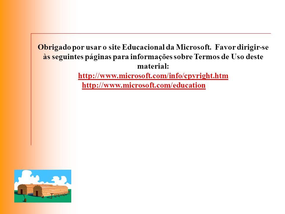 Obrigado por usar o site Educacional da Microsoft. Favor dirigir-se às seguintes páginas para informações sobre Termos de Uso deste material: http://w