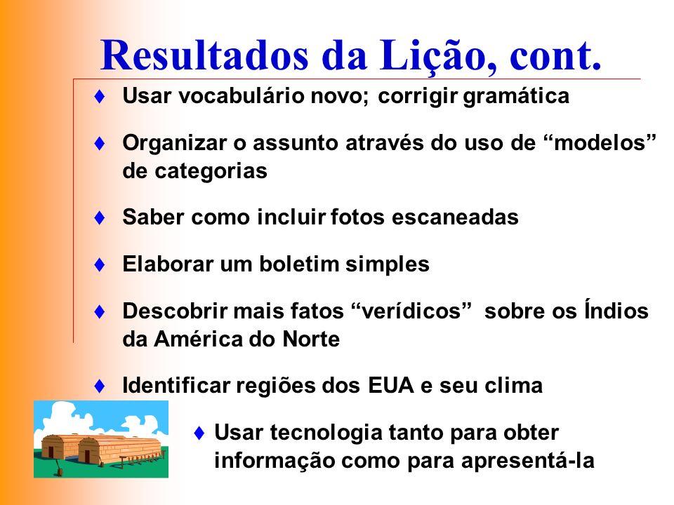 Resultados da Lição, cont. Usar vocabulário novo; corrigir gramática Organizar o assunto através do uso de modelos de categorias Saber como incluir fo