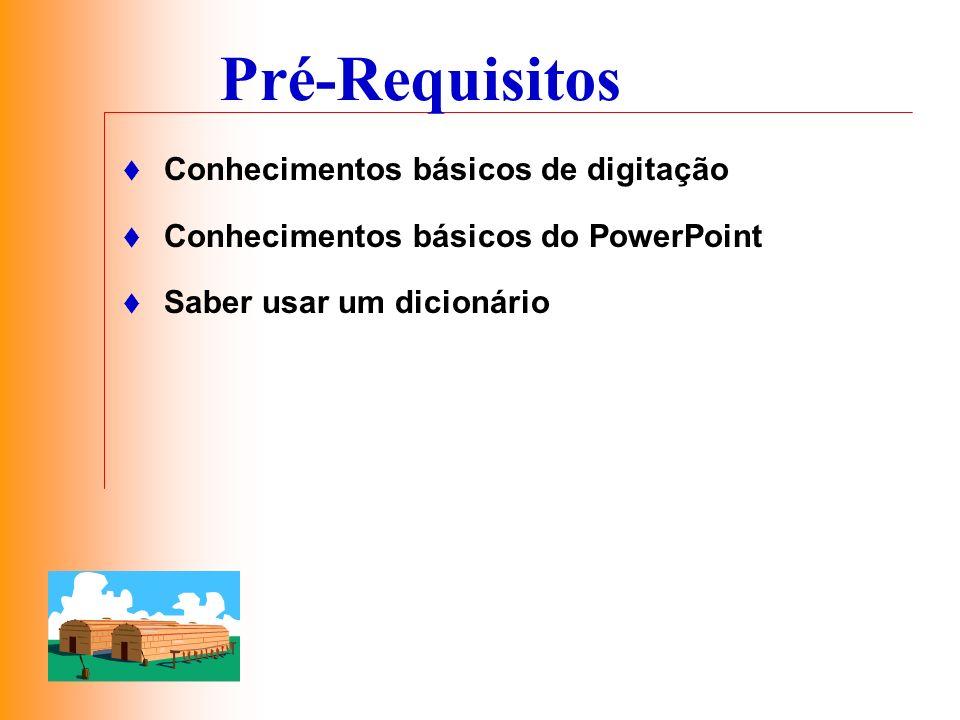 Pré-Requisitos Conhecimentos básicos de digitação Conhecimentos básicos do PowerPoint Saber usar um dicionário