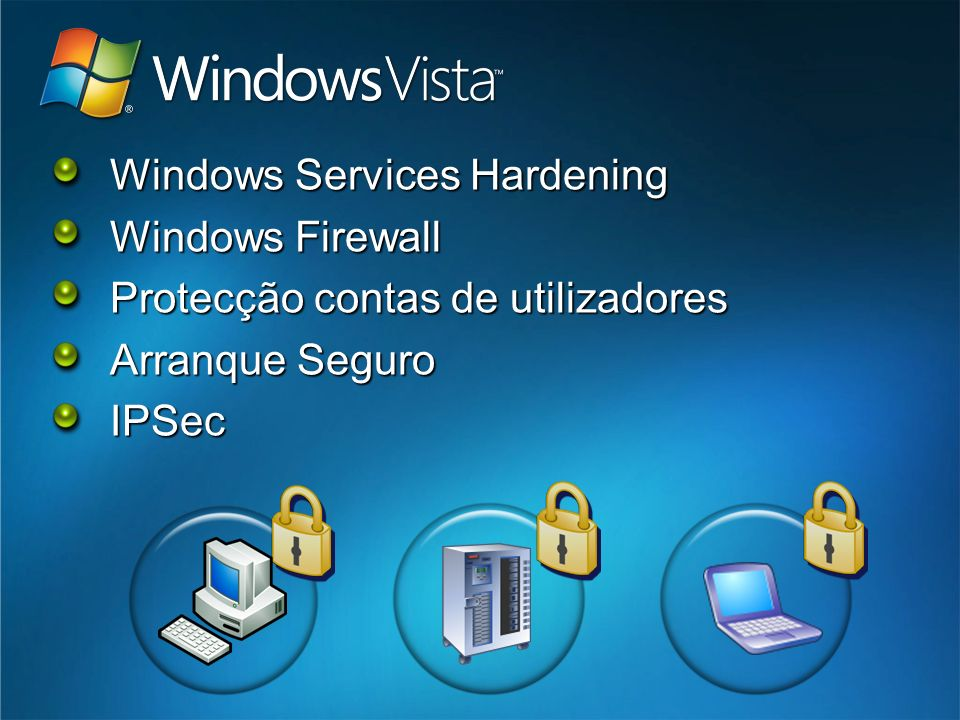Windows Services Hardening Windows Firewall Protecção contas de utilizadores Arranque Seguro IPSec