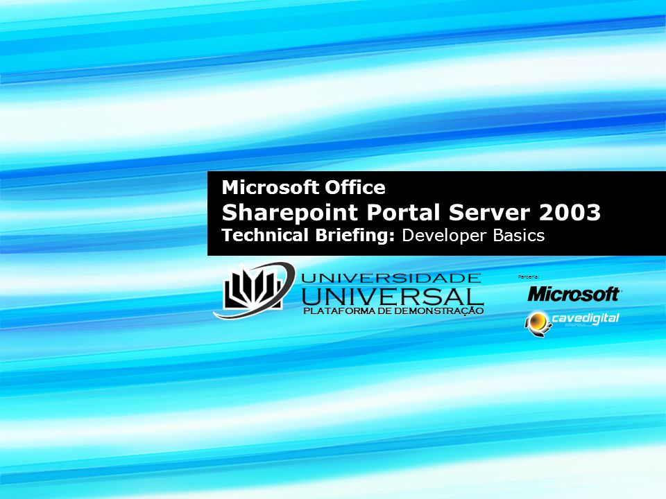 Microsoft Office Sharepoint Portal Server 2003 Technical Briefing: Developer Basics Parceria: PLATAFORMA DE DEMONSTRAÇÃO
