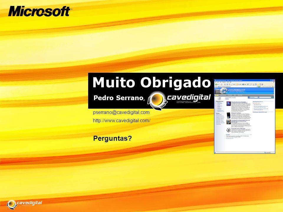 Muito Obrigado Pedro Serrano, pserrano@cavedigital.com http://www.cavedigital.com/ Perguntas