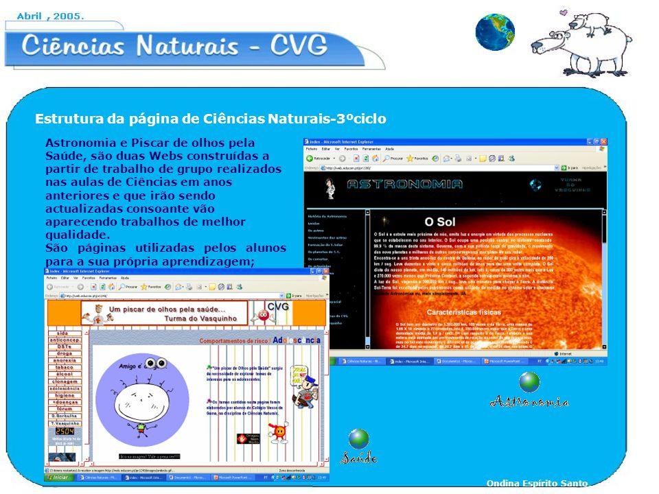 Astronomia e Piscar de olhos pela Saúde, são duas Webs construídas a partir de trabalho de grupo realizados nas aulas de Ciências em anos anteriores e