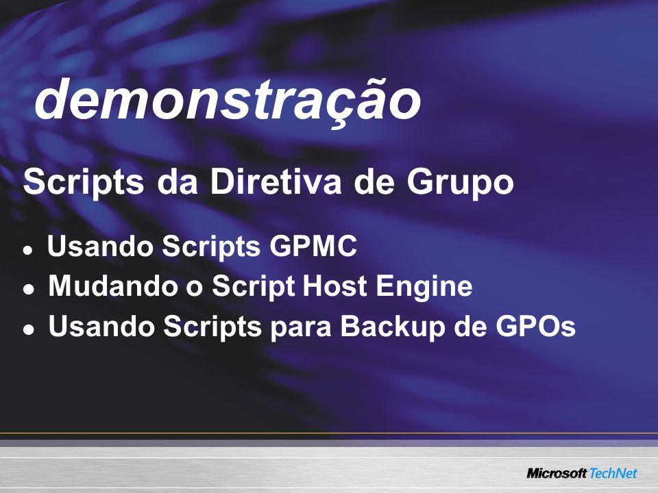 Demo Scripts da Diretiva de Grupo Usando Scripts GPMC Mudando o Script Host Engine Usando Scripts para Backup de GPOs demonstração
