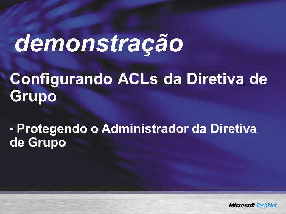 Demo Configurando ACLs da Diretiva de Grupo Protegendo o Administrador da Diretiva de Grupo demonstração