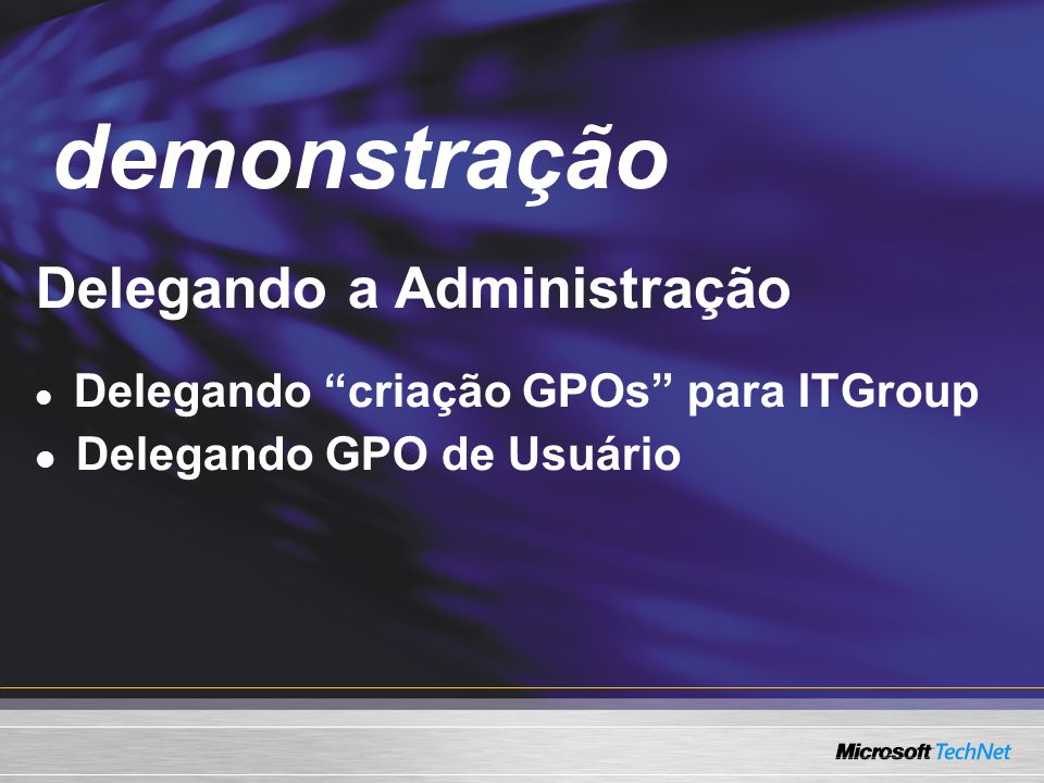 Demo Delegando a Administração Delegando criação GPOs para ITGroup Delegando GPO de Usuário demonstração