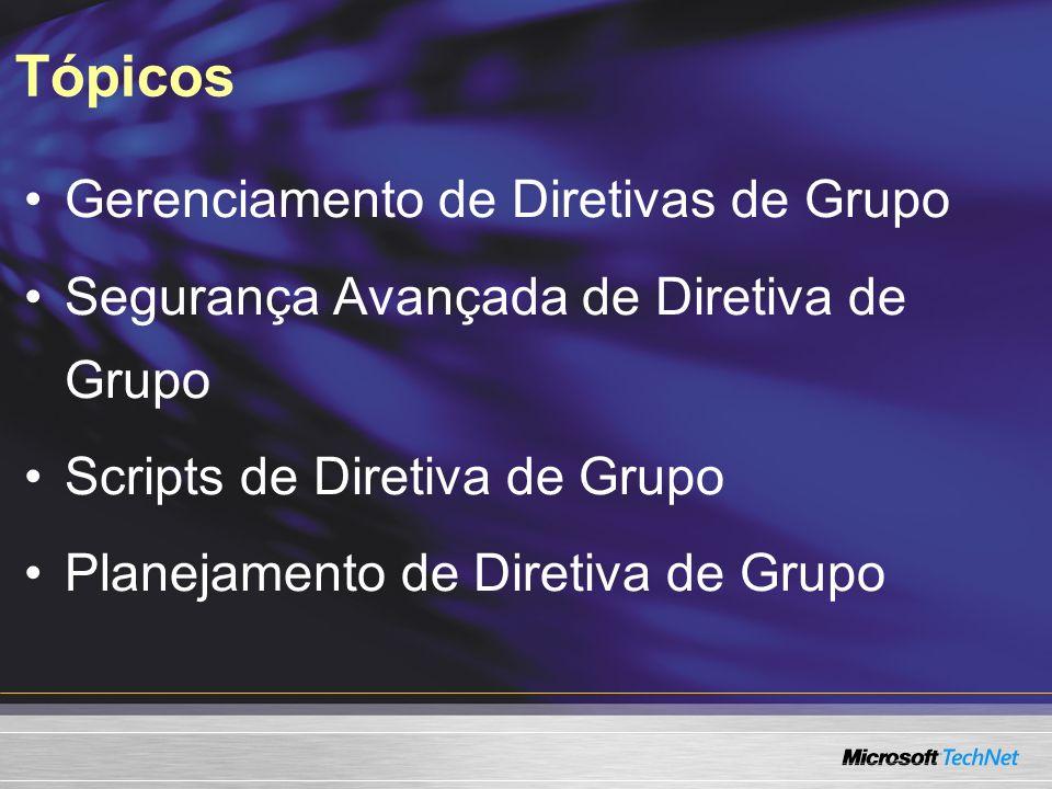 Tópicos Gerenciamento de Diretivas de Grupo Segurança Avançada de Diretiva de Grupo Scripts de Diretiva de Grupo Planejamento de Diretiva de Grupo