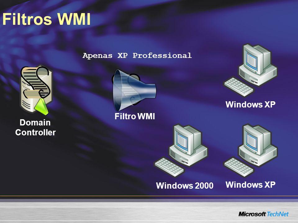 Windows 2000 Windows XP Filtros WMI Domain Controller Filtro WMI Apenas XP Professional
