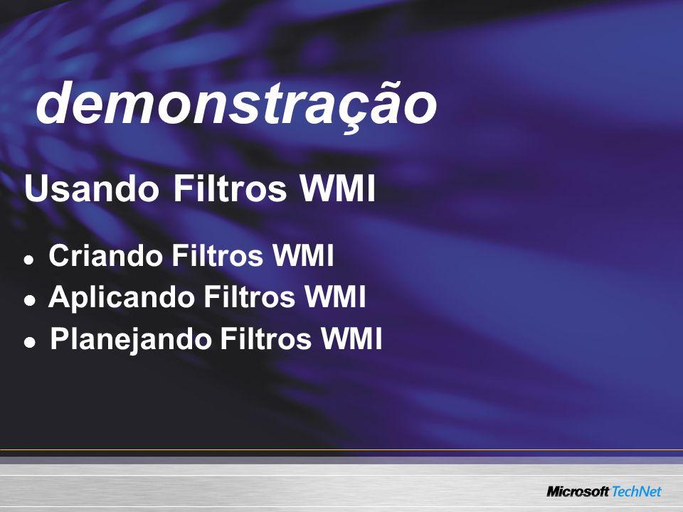 Demo Usando Filtros WMI Criando Filtros WMI Aplicando Filtros WMI Planejando Filtros WMI demonstração