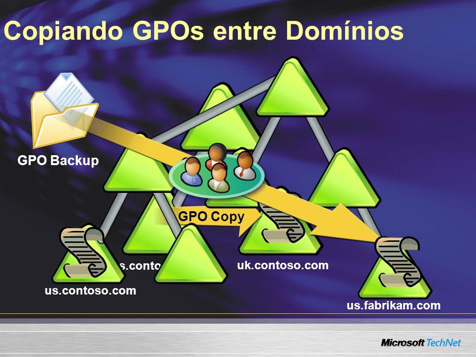 GPO Backup Copiando GPOs entre Domínios us.contoso.com uk.contoso.com GPO Copy us.contoso.com us.fabrikam.com GPO Import