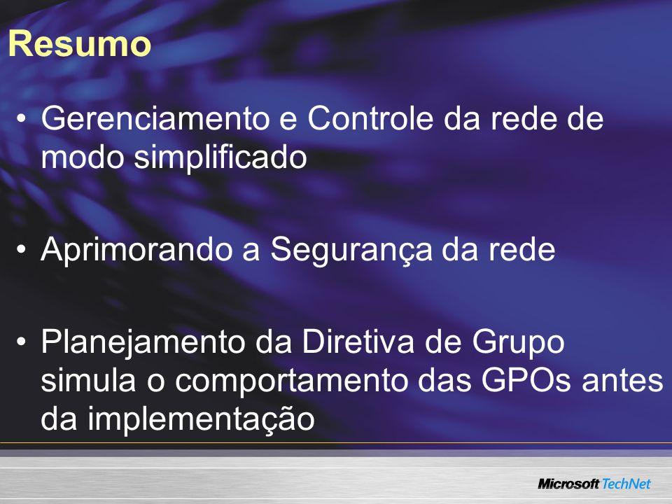 Resumo Gerenciamento e Controle da rede de modo simplificado Aprimorando a Segurança da rede Planejamento da Diretiva de Grupo simula o comportamento das GPOs antes da implementação