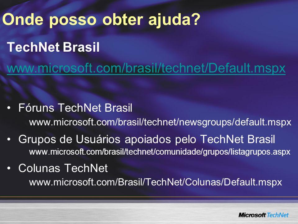 Onde posso obter ajuda? TechNet Brasil www.microsoft.com/brasil/technet/Default.mspx Fóruns TechNet Brasil www.microsoft.com/brasil/technet/newsgroups
