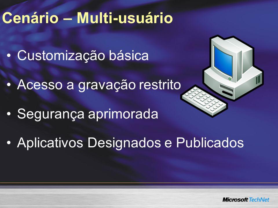Cenário – Multi-usuário Customização básica Acesso a gravação restrito Segurança aprimorada Aplicativos Designados e Publicados
