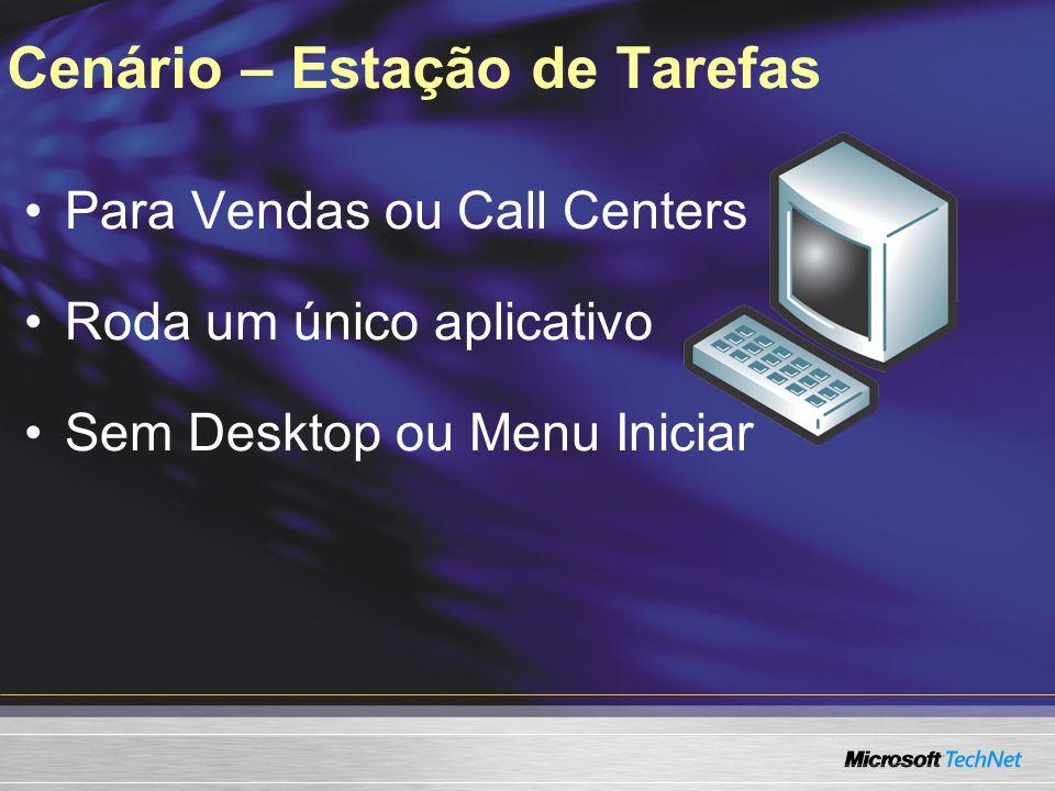 Cenário – Estação de Tarefas Para Vendas ou Call Centers Roda um único aplicativo Sem Desktop ou Menu Iniciar