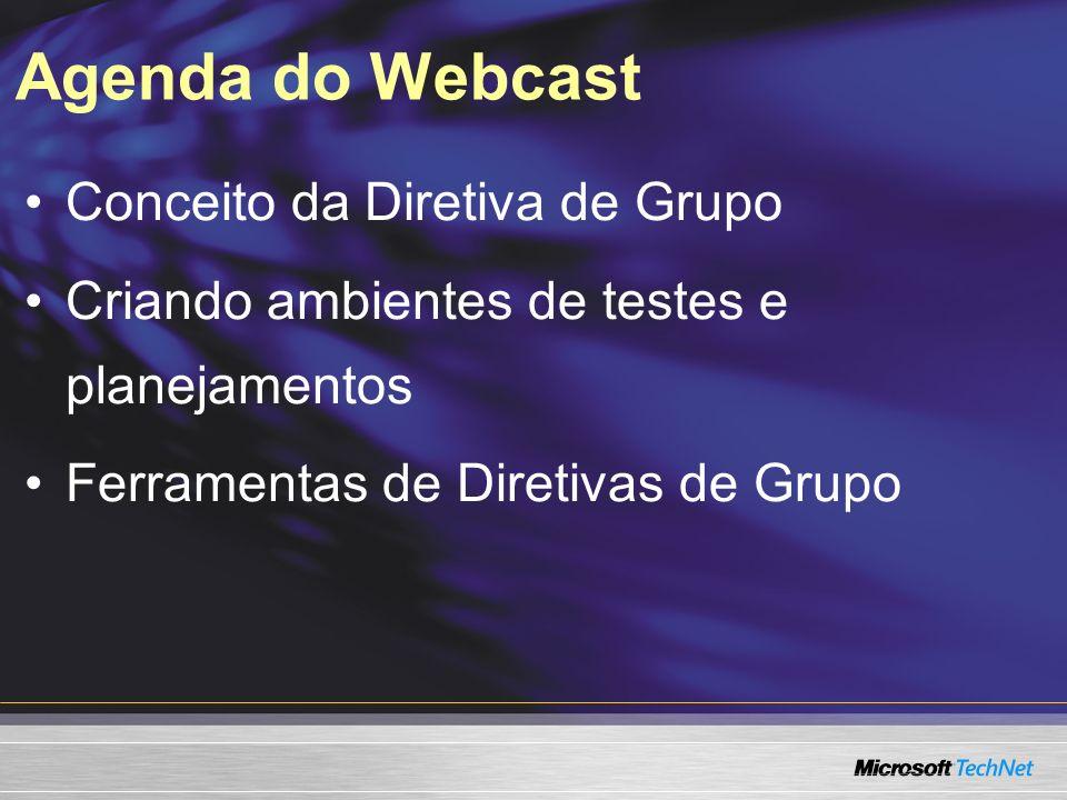 Agenda do Webcast Conceito da Diretiva de Grupo Criando ambientes de testes e planejamentos Ferramentas de Diretivas de Grupo
