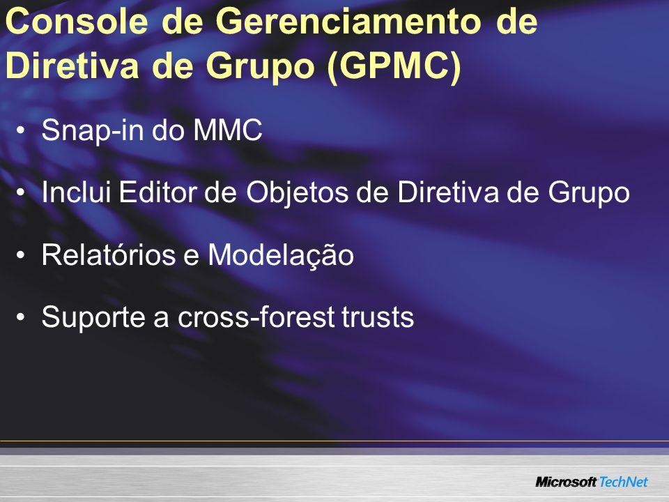 Console de Gerenciamento de Diretiva de Grupo (GPMC) Snap-in do MMC Inclui Editor de Objetos de Diretiva de Grupo Relatórios e Modelação Suporte a cro