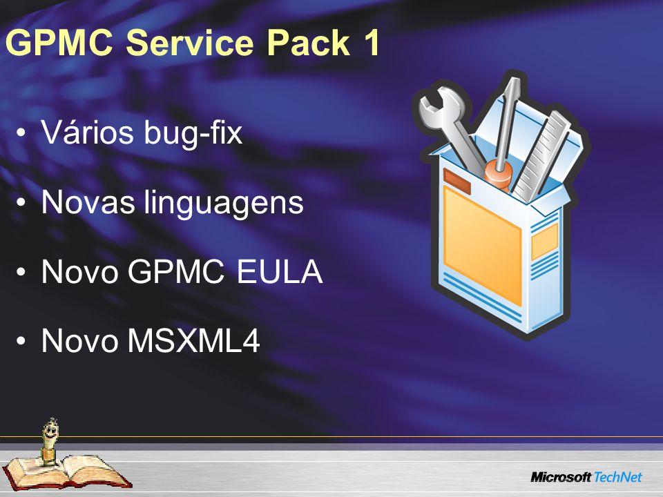 GPMC Service Pack 1 Vários bug-fix Novas linguagens Novo GPMC EULA Novo MSXML4
