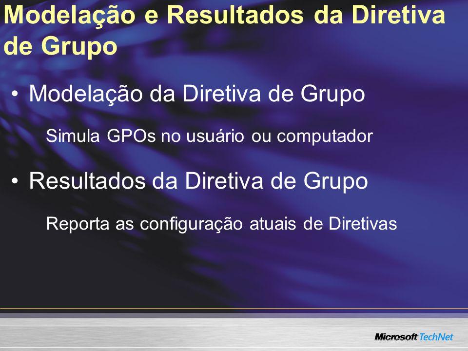 Modelação e Resultados da Diretiva de Grupo Modelação da Diretiva de Grupo Simula GPOs no usuário ou computador Resultados da Diretiva de Grupo Report