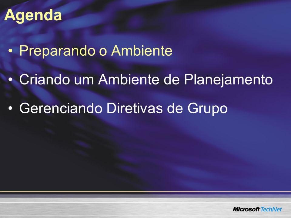 Agenda Preparando o Ambiente Criando um Ambiente de Planejamento Gerenciando Diretivas de Grupo