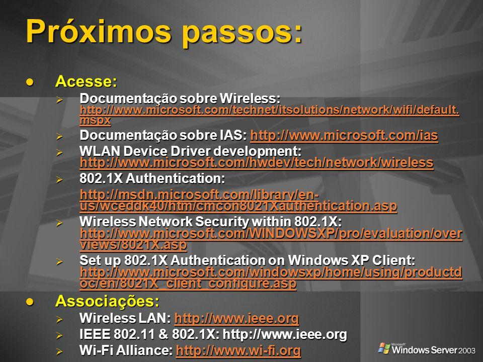 Próximos passos: Acesse: Acesse: Documentação sobre Wireless: http://www.microsoft.com/technet/itsolutions/network/wifi/default. mspx Documentação sob