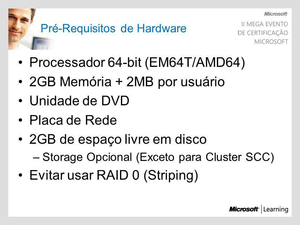Pré-Requisitos de Hardware Processador 64-bit (EM64T/AMD64) 2GB Memória + 2MB por usuário Unidade de DVD Placa de Rede 2GB de espaço livre em disco –S