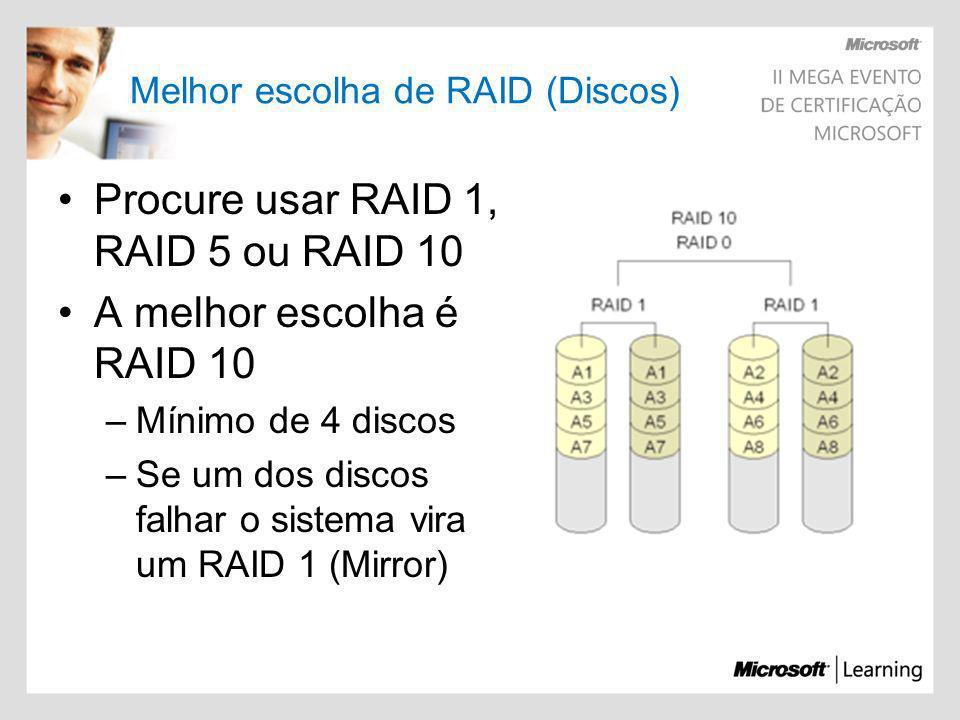 Melhor escolha de RAID (Discos) Procure usar RAID 1, RAID 5 ou RAID 10 A melhor escolha é RAID 10 –Mínimo de 4 discos –Se um dos discos falhar o siste