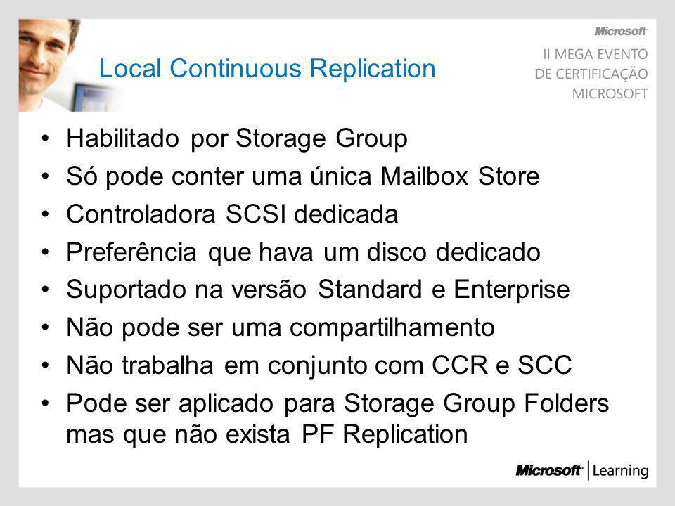 Habilitado por Storage Group Só pode conter uma única Mailbox Store Controladora SCSI dedicada Preferência que hava um disco dedicado Suportado na ver