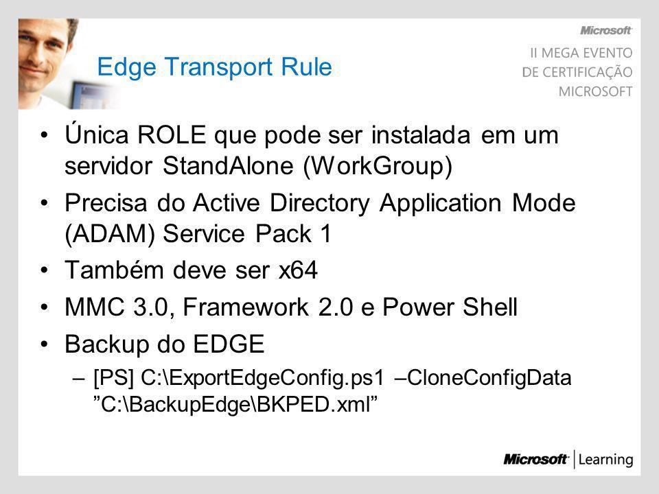Edge Transport Rule Única ROLE que pode ser instalada em um servidor StandAlone (WorkGroup) Precisa do Active Directory Application Mode (ADAM) Servic