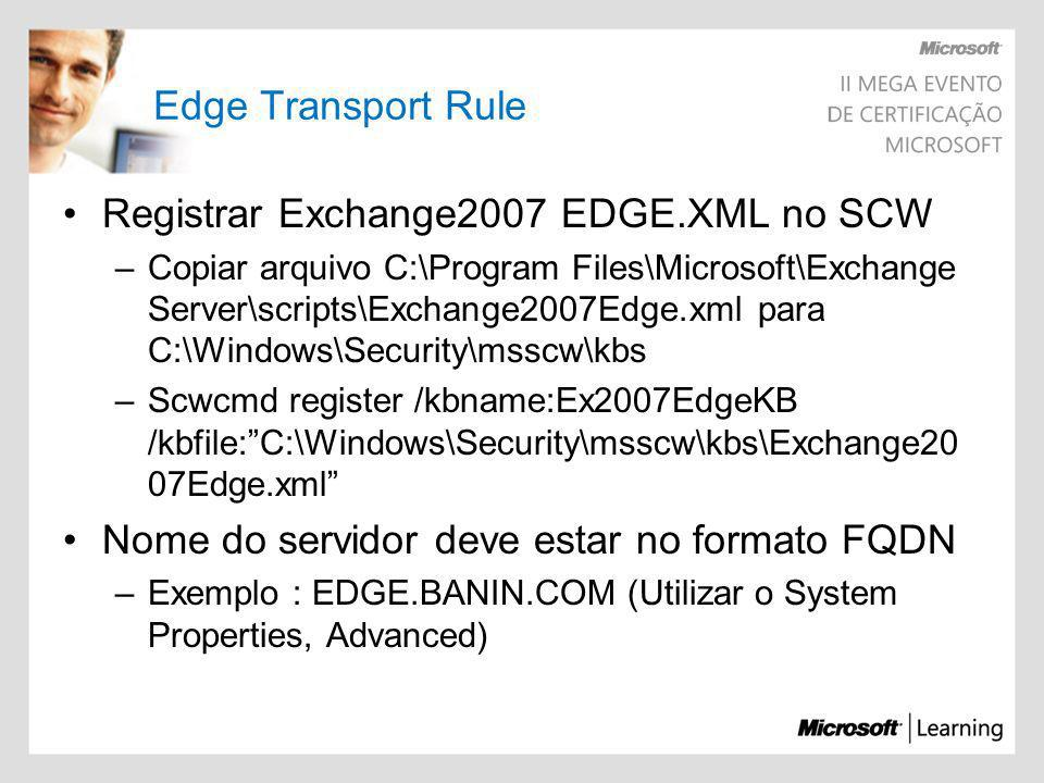 Edge Transport Rule Registrar Exchange2007 EDGE.XML no SCW –Copiar arquivo C:\Program Files\Microsoft\Exchange Server\scripts\Exchange2007Edge.xml par