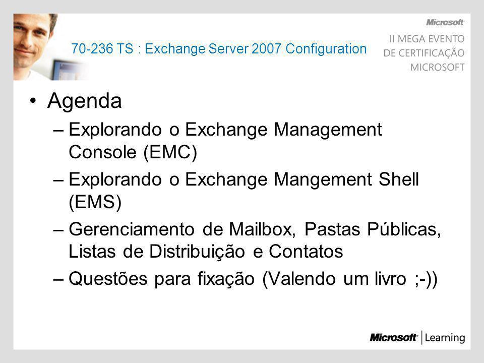 70-236 TS : Exchange Server 2007 Configuration Agenda –Explorando o Exchange Management Console (EMC) –Explorando o Exchange Mangement Shell (EMS) –Ge